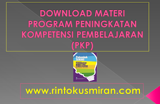 DOWNLOAD MATERI PROGRAM PENINGKATAN KOMPETENSI PEMBELAJARAN  (PKP)