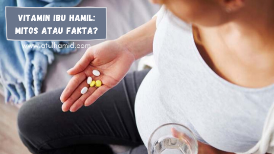 Vitamin Ibu Hamil: Mitos atau Fakta?