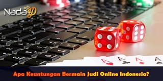 Apa Keuntungan Bermain Judi Online Indonesia?