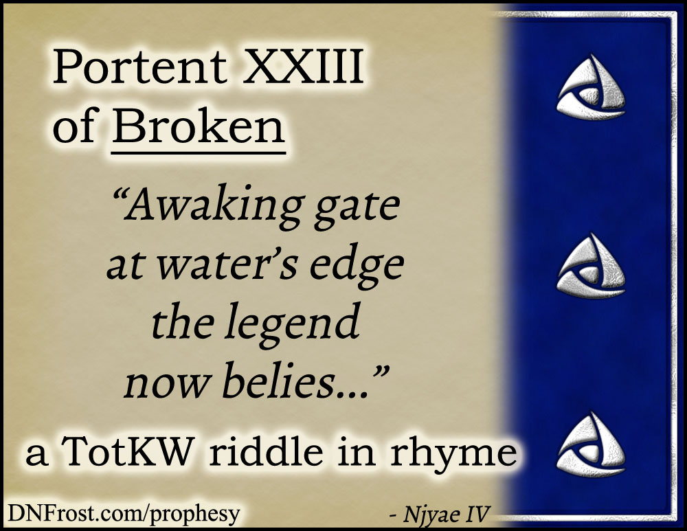Portent XXIII of Broken: awaking gate at water's edge www.DNFrost.com/prophesy #TotKW A riddle in rhyme by D.N.Frost @DNFrost13 Part of a series.