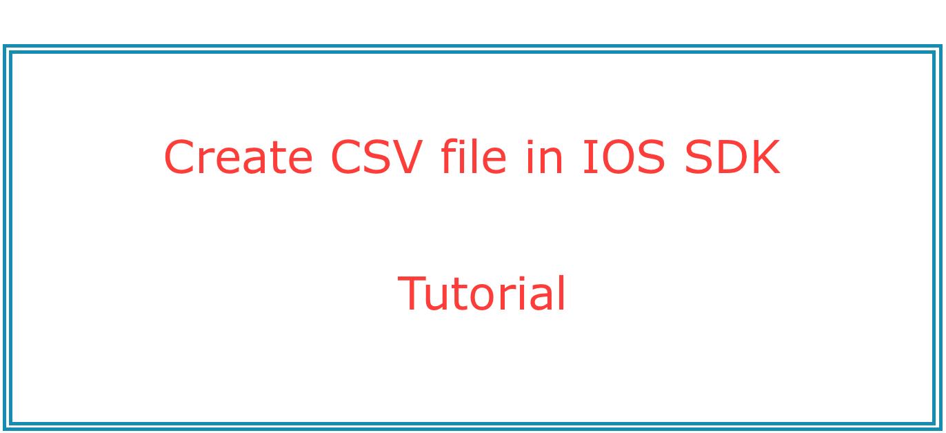 Create CSV file in IOS SDK - Tutorial (Objcetive C)