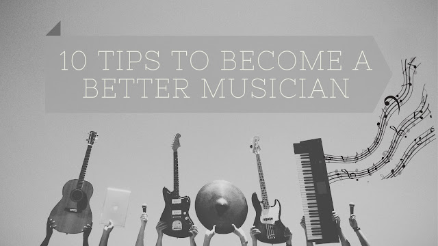 10 Tips to Become a Better Musician