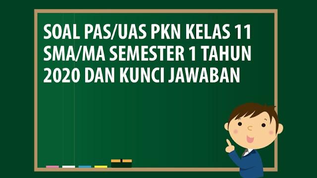 Soal PAS/UAS PKN Kelas 11 SMA/MA Semester 1 Tahun 2020