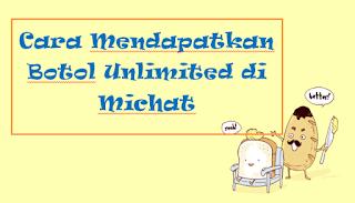 Cara Mendapatkan Botol Unlimited di Michat