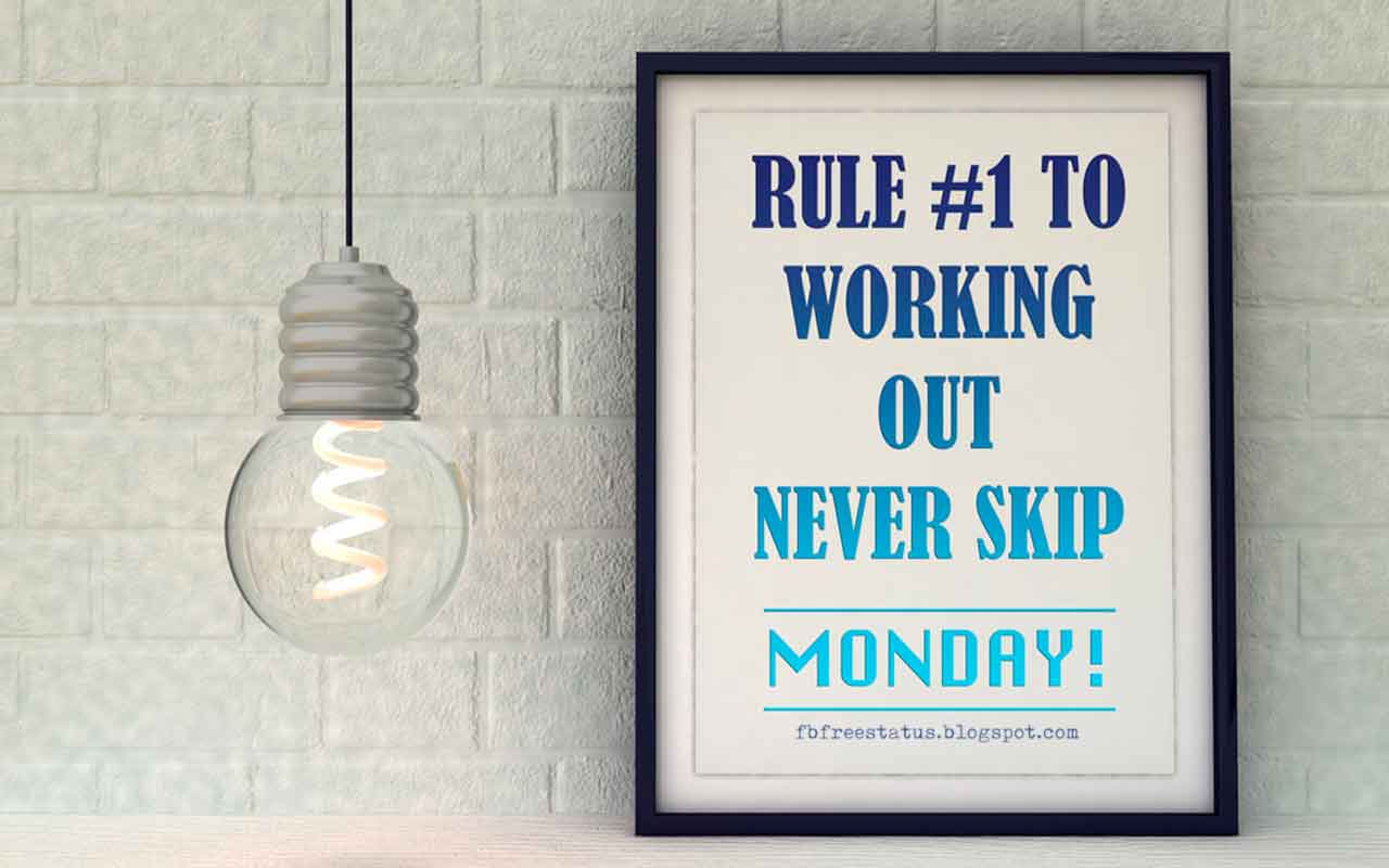 Rule no 1, working out never skip Monday.