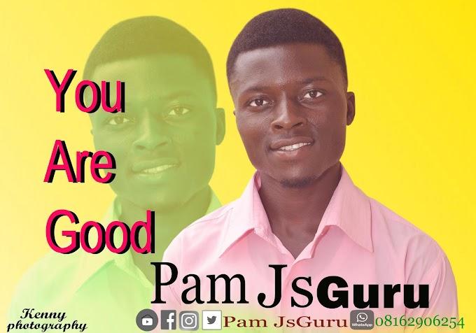 [Music + Lyrics] You Are Good Lyrics by Pam JsGuru