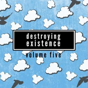 Destroying Existence Vol.5