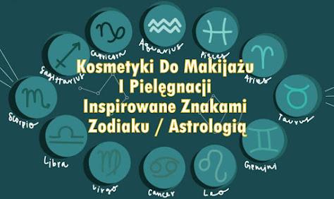 Kosmetyki Do Makijażu I Pielęgnacji Inspirowane Astrologią