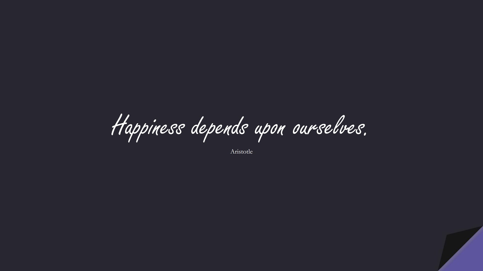 Happiness depends upon ourselves. (Aristotle);  #HappinessQuotes
