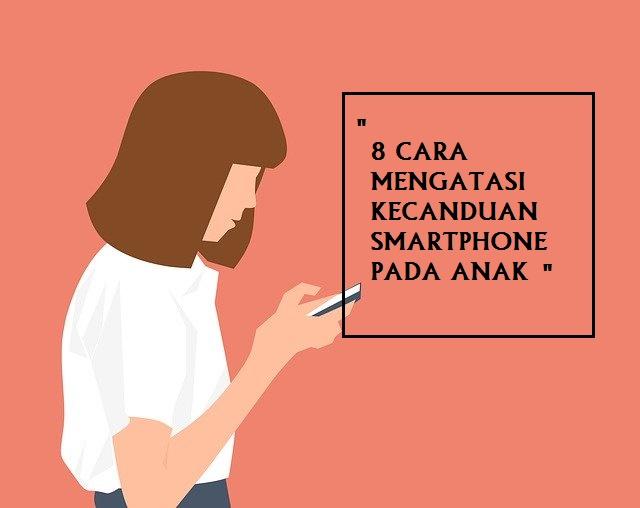 8 Cara Sederhana Mengurangi Kecanduan Smartphone Pada anak