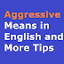 Aggressive Means in English and More Tips