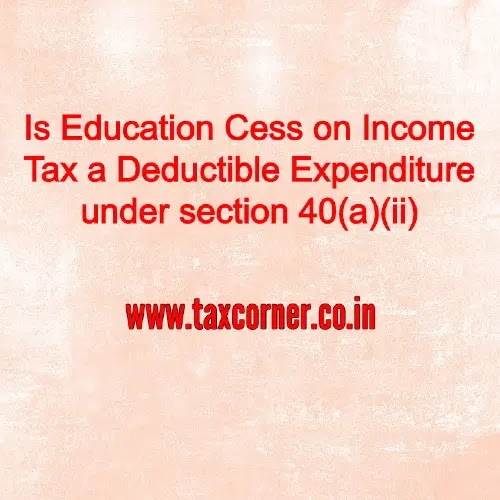 Is Education Cess on Income Tax a Deductible Expenditure under section 40(a)(ii)