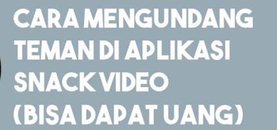 Cara Mengundang Teman di Aplikasi Snack Video