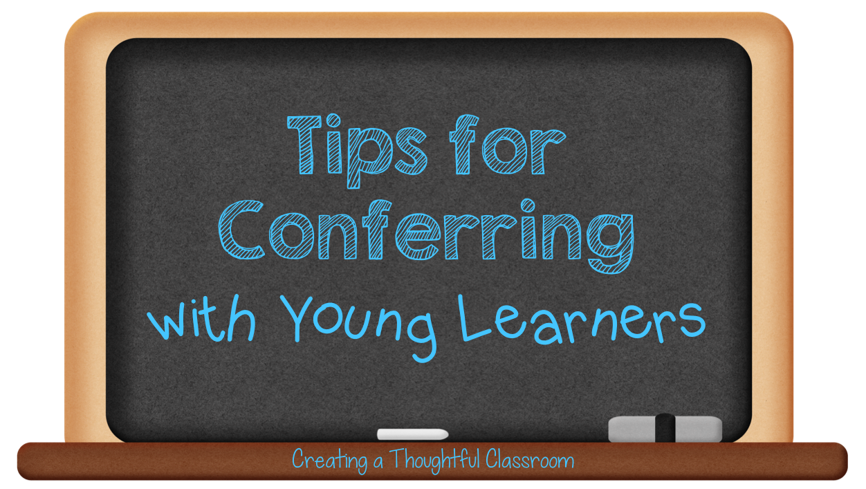 Creating a Thoughtful Classroom- Conferring Tips