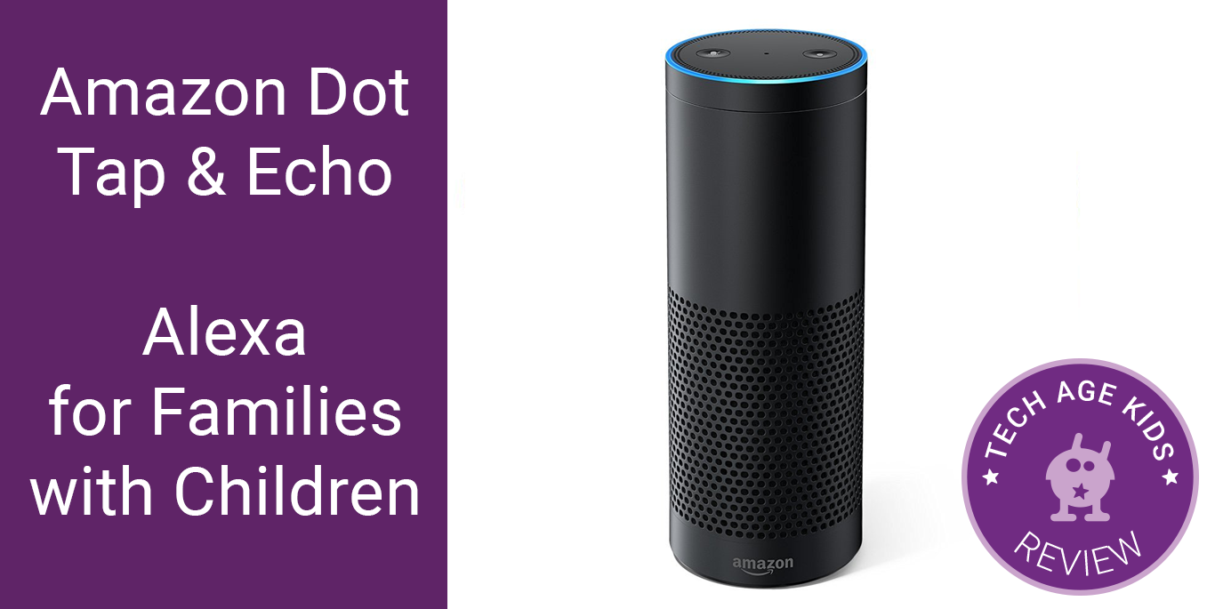 amazon echo dot and tap alexa for families with children. Black Bedroom Furniture Sets. Home Design Ideas