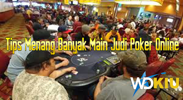 Tips Menang Banyak Main Judi Poker Online