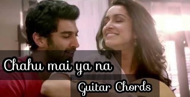 Chahun Main Ya Naa Guitar Chords - Aashiqui 2
