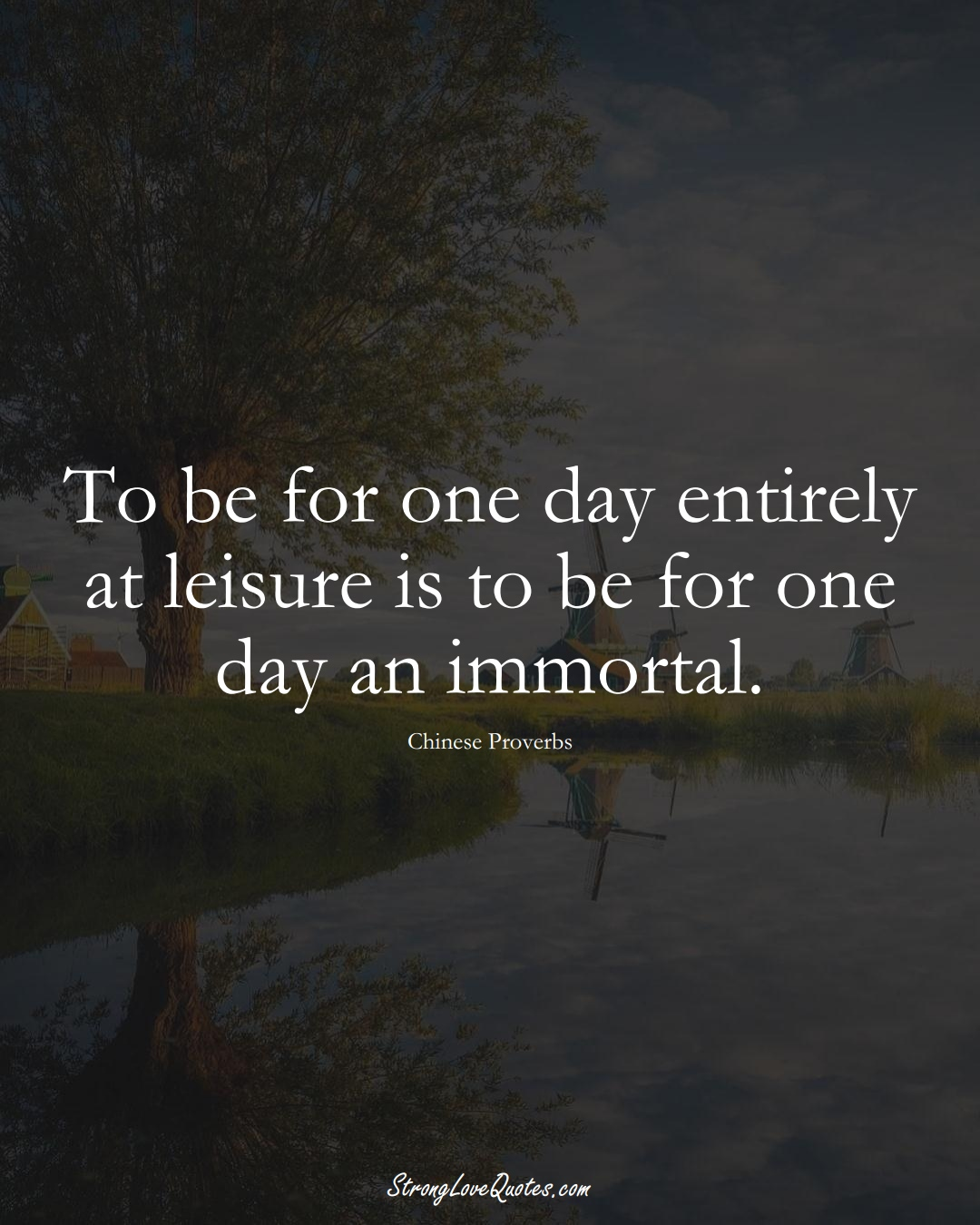 To be for one day entirely at leisure is to be for one day an immortal. (Chinese Sayings);  #AsianSayings
