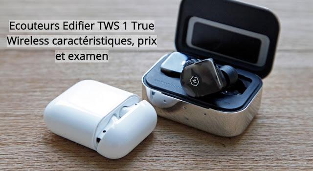 Ecouteurs Edifier TWS 1 True Wireless caractéristiques, prix et examen