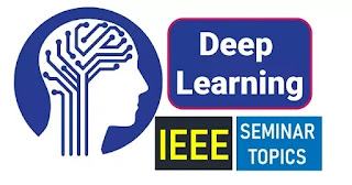 Deep Learning IEEE Seminar Topics