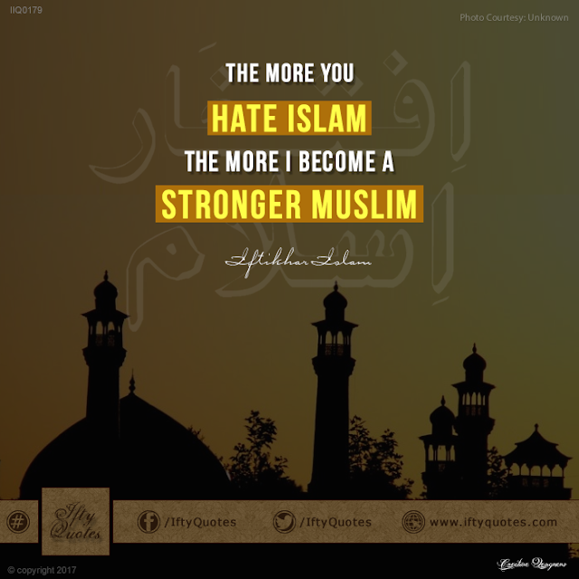 Ifty Quotes: The more you hate Islam, the more I become a stronger Muslim  Iftikhar Islam