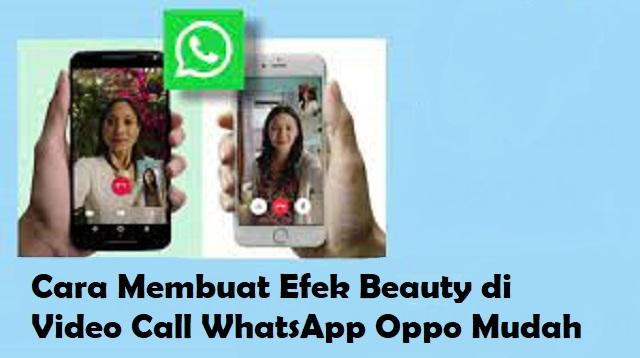 Cara Membuat Efek Beauty Di Video Call Whatsapp Oppo