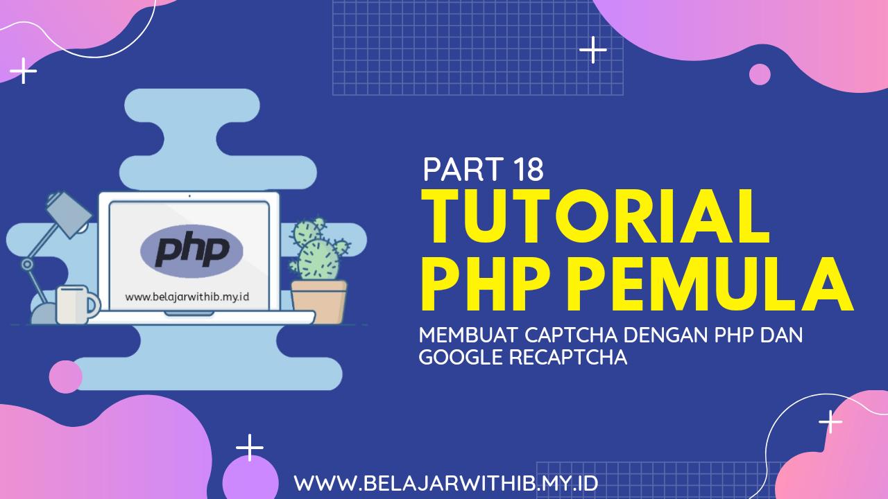 Tutorial PHP Pemula Part 18 : Membuat Captcha Dengan PHP Dan Google ReCaptcha