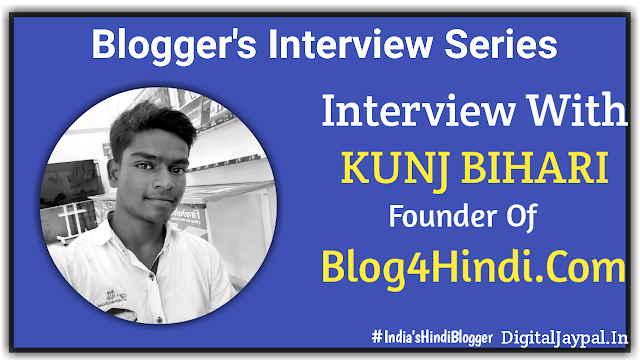An Interview With Kunj Bihari Founder Of Blog4Hindi.Com