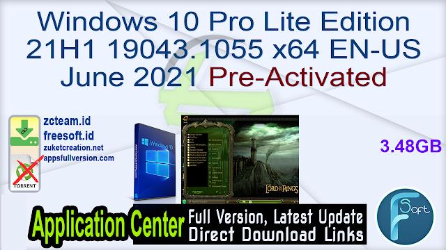 Windows 10 Pro Lite Edition 21H1 19043.1055 x64 EN-US June 2021 Pre-Activated _ZcTeam.id