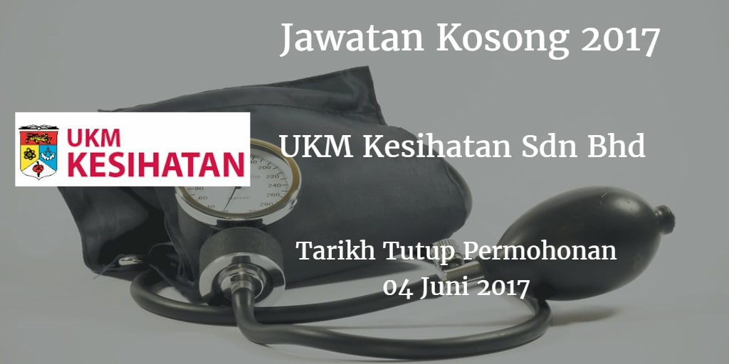 Jawatan Kosong UKM Kesihatan Sdn Bhd 04 Juni 2017