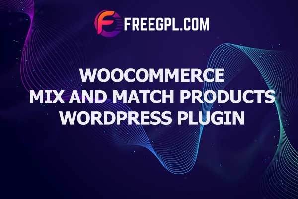WooCommerce Mix and Match Products WordPress Plugin Nulled Download Free