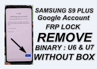 Samsung S9 Plus Google Account-FRP Lock Remove-Binary U6-U7 Latest Security.