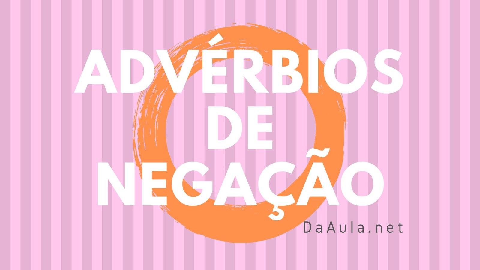 Língua Portuguesa: O que são Advérbios de Negação