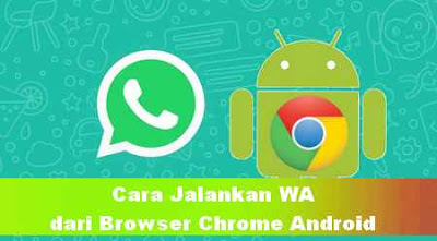 Cara buka WhatsApp Web di Browser Chrome android