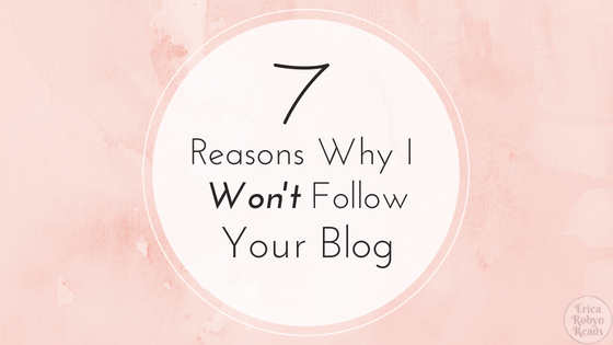 The 7 Reasons Why I Won't Follow Your Blog