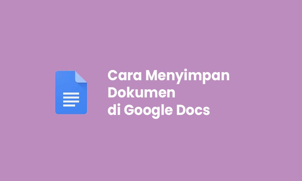 cara menyimpan dokumen di google docs