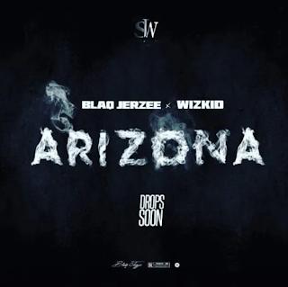 [Music] : Blaqjerzee Ft Wizkid - Arizona