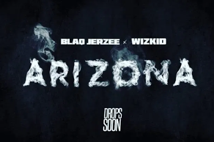 [Music] : Blaqjerzee Ft Wizkid - Arizona
