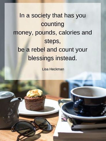 Start counting your blessings instead of counting dollars or pounds