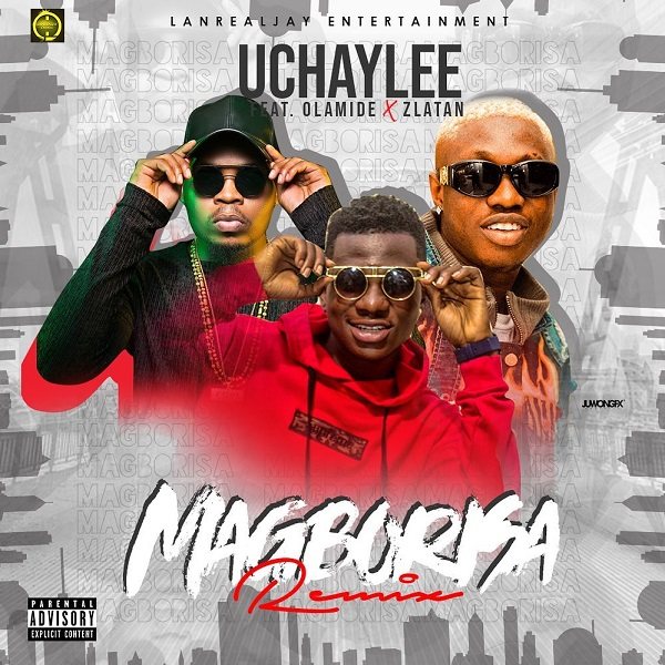 UchayLee – Magborisa (Remix) ft. Olamide, Zlatan