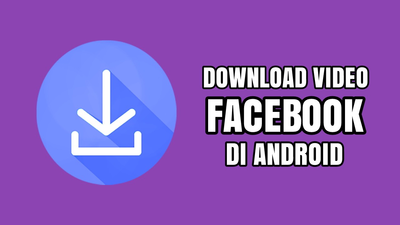 Cara download video facebook di android tanpa aplikasi