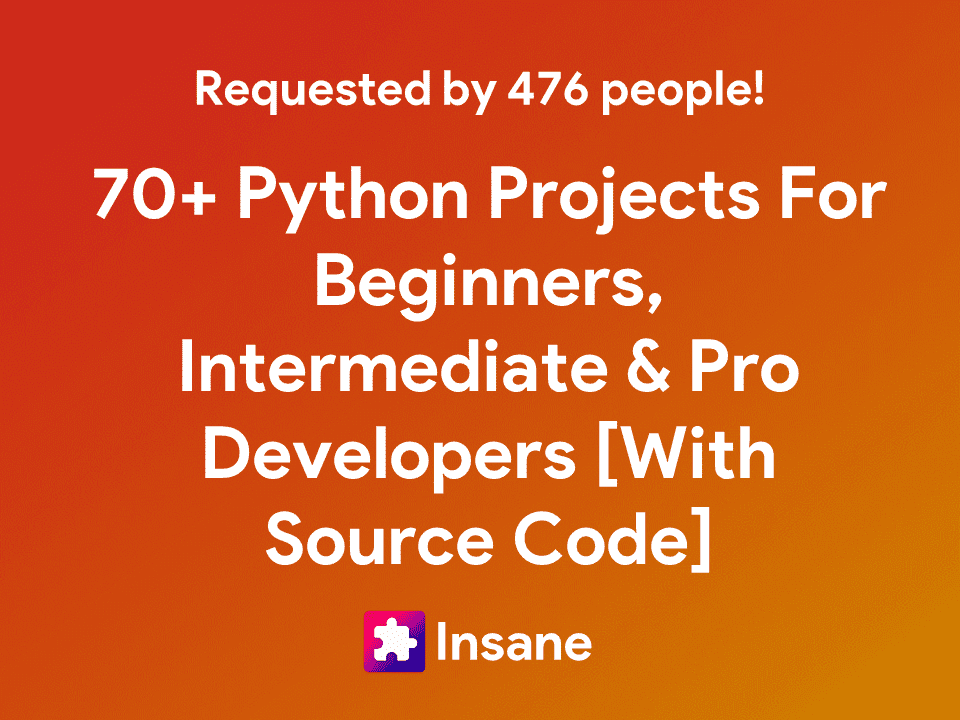 70+ Cool, Unique, Mini and Interesting Python Projects For Beginners, Intermediate And Experienced Developers with Source Code
