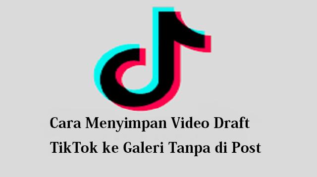 Cara Menyimpan Video Draft TikTok ke Galeri Tanpa Harus di Post