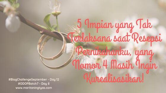 5 Impian yang Tak Terlaksana saat Resepsi Pernikahanku, yang Nomor 4 Masih Ingin Kurealisasikan!