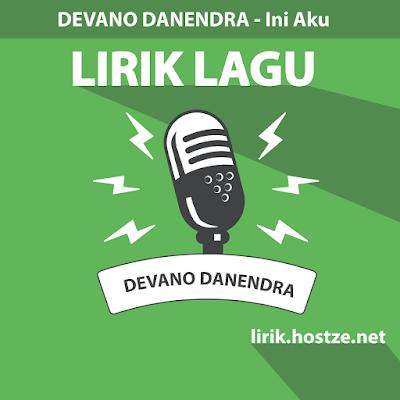 Lirik Lagu Ini Aku - Devano Danendra - Lirik Lagu Indonesia