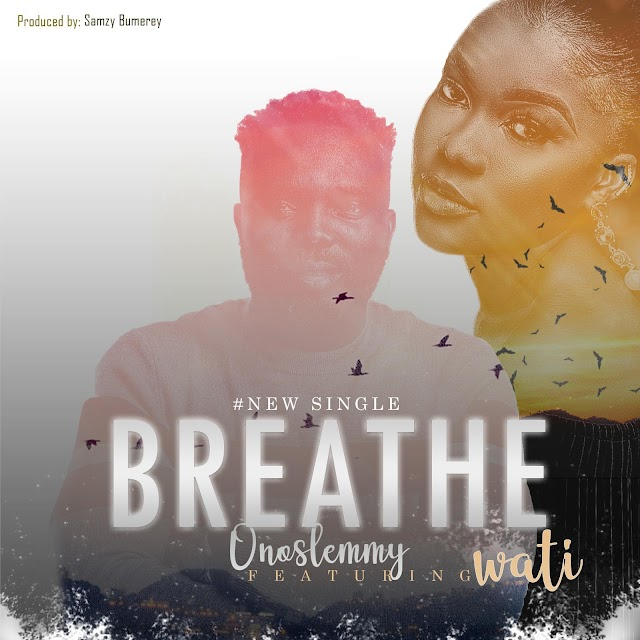 New Music: Onoslemmy | Breathe | Feat. Wati