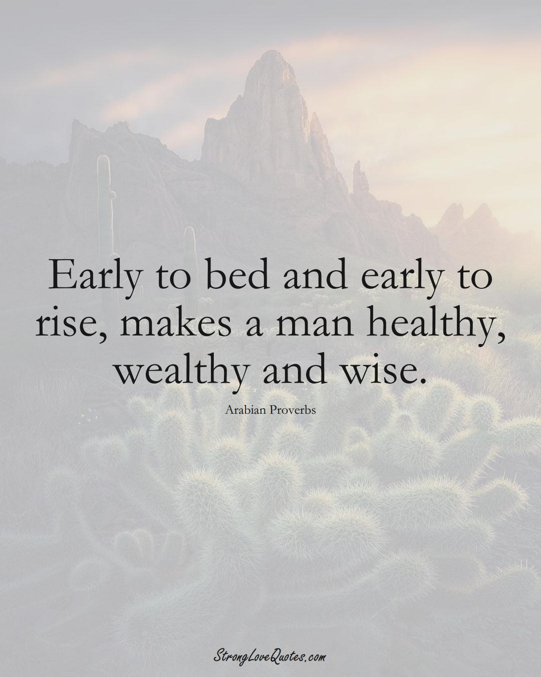 Early to bed and early to rise, makes a man healthy, wealthy and wise. (Arabian Sayings);  #aVarietyofCulturesSayings