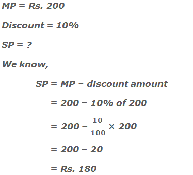 MP = Rs. 200 Discount = 10% SP = ? We know, SP = MP – discount amount      = 200 – 10% of 200      = 200 – 10/100 × 200      = 200 – 20      = Rs. 180