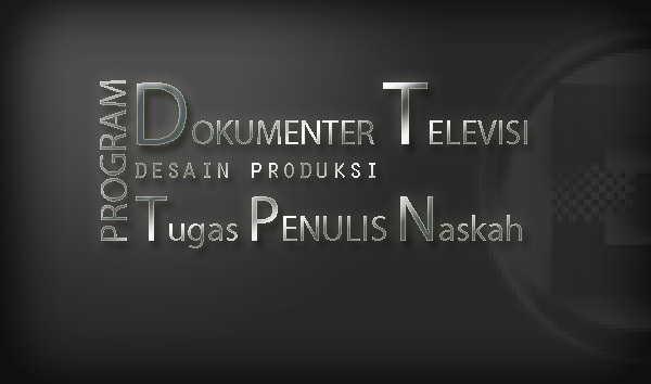 Program Dokumenter Televisi Tugas Penulis Naskah Untuk Mahasiswa