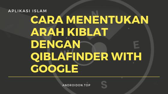 Cara menentukan arah kiblat tanpa aplikasi dengan Qiblafinder.withgoogle.com